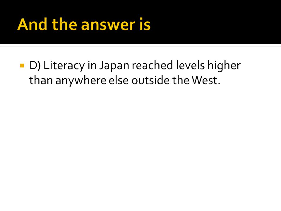  D) Literacy in Japan reached levels higher than anywhere else outside the West.
