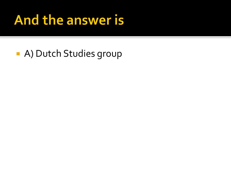  A) Dutch Studies group