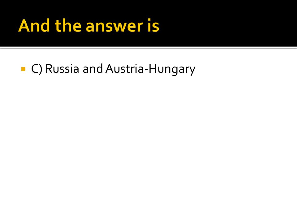  C) Russia and Austria-Hungary