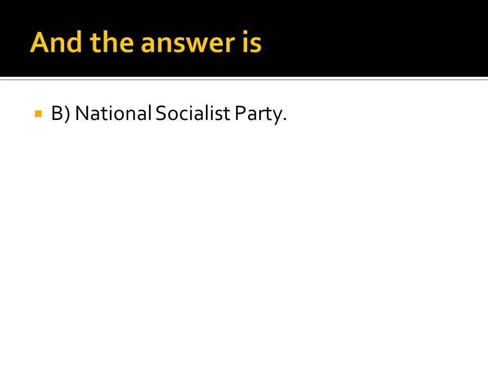  B) National Socialist Party.