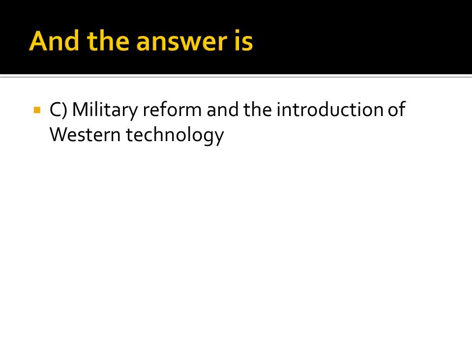  C) Military reform and the introduction of Western technology