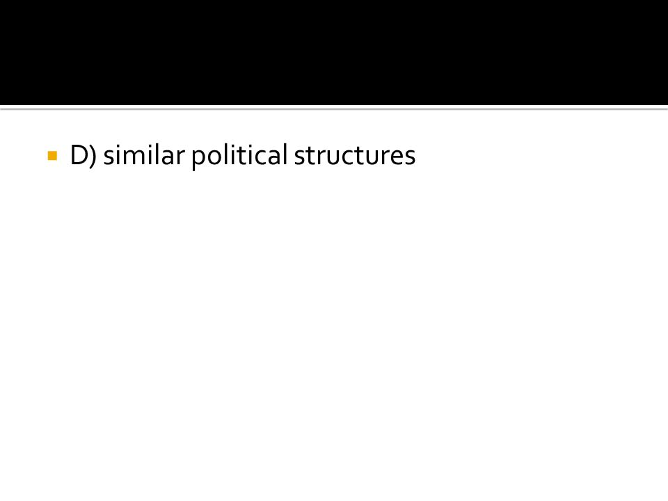 D) similar political structures