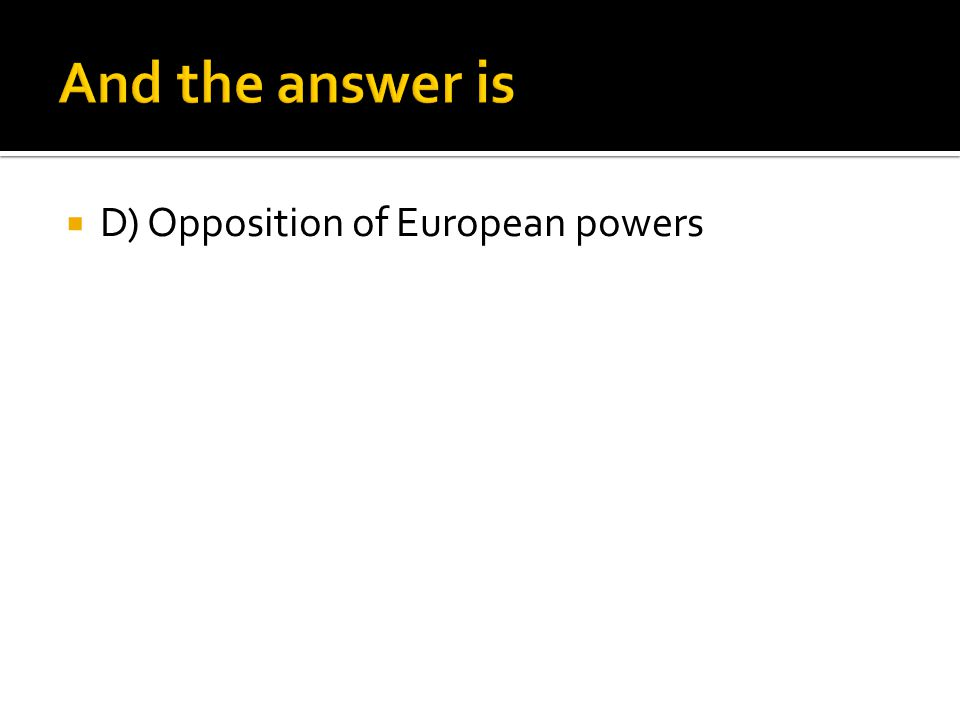  D) Opposition of European powers