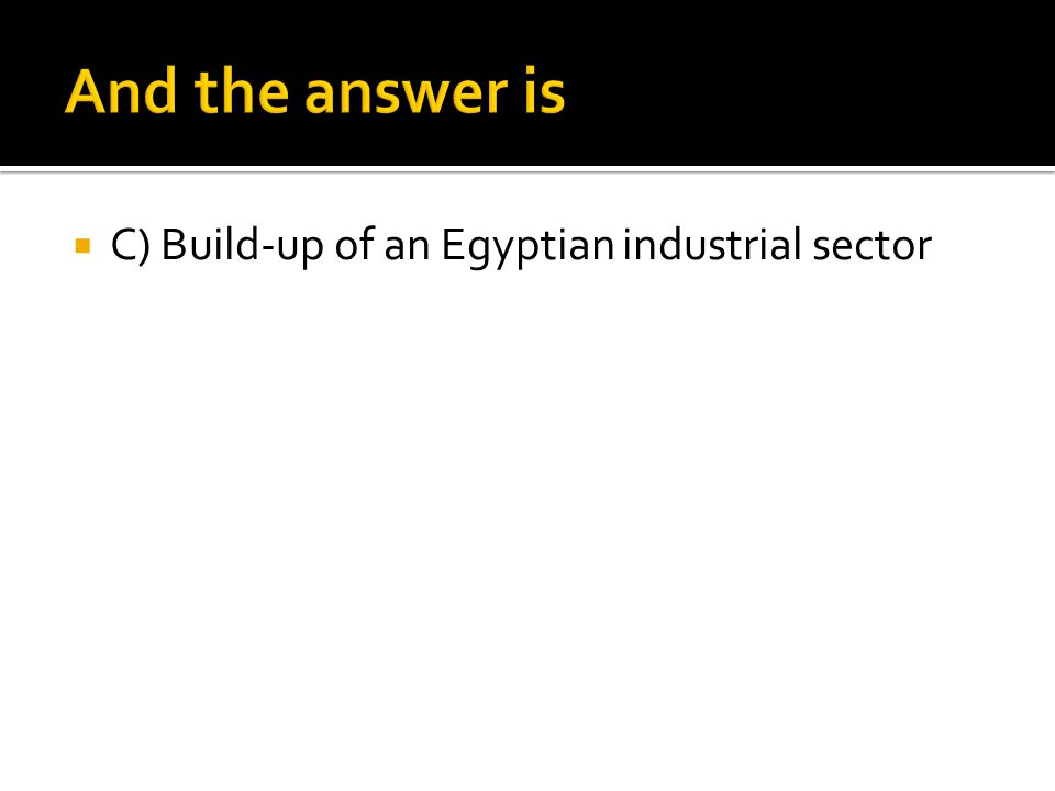  C) Build-up of an Egyptian industrial sector