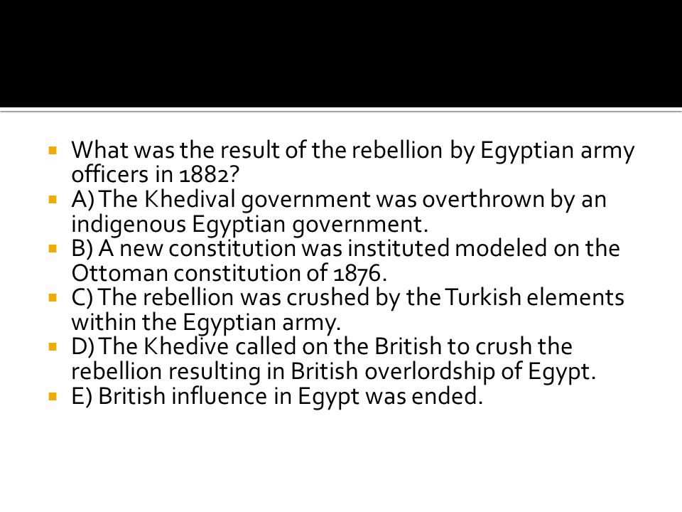  What was the result of the rebellion by Egyptian army officers in 1882?  A) The Khedival government was overthrown by an indigenous Egyptian govern