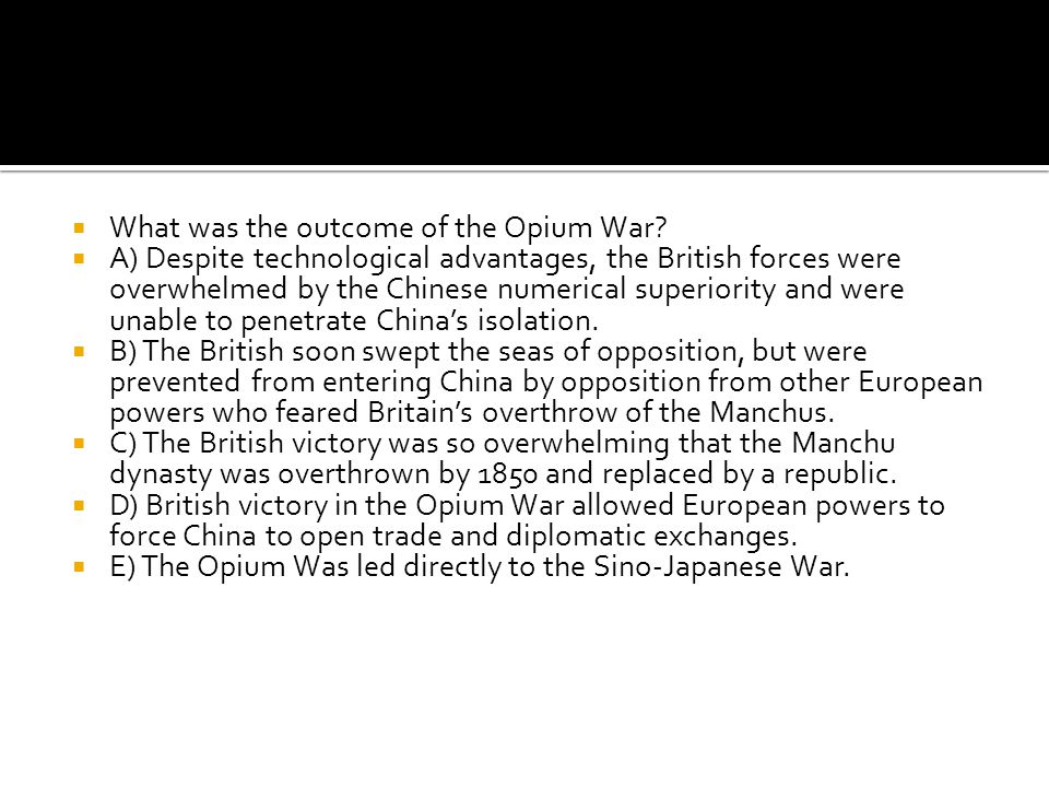  What was the outcome of the Opium War?  A) Despite technological advantages, the British forces were overwhelmed by the Chinese numerical superiori