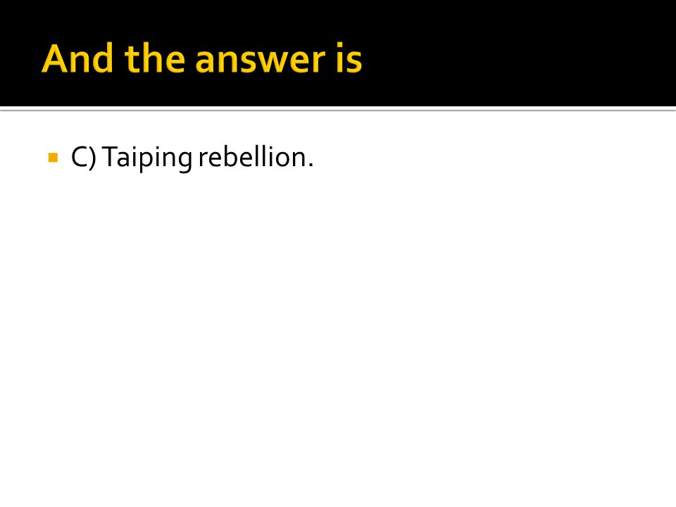  C) Taiping rebellion.
