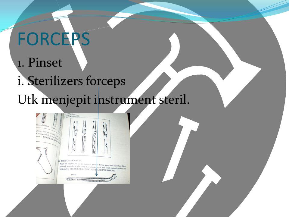 FORCEPS 1. Pinset i. Sterilizers forceps Utk menjepit instrument steril.