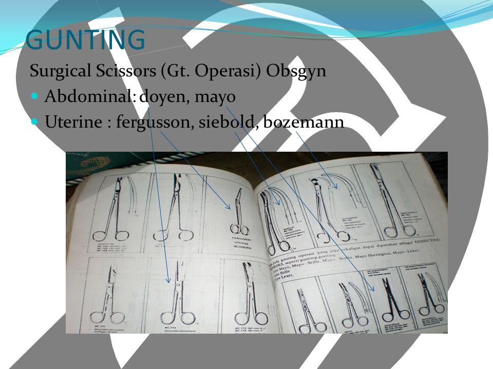 GUNTING Surgical Scissors (Gt. Operasi) Obsgyn Abdominal: doyen, mayo Uterine : fergusson, siebold, bozemann