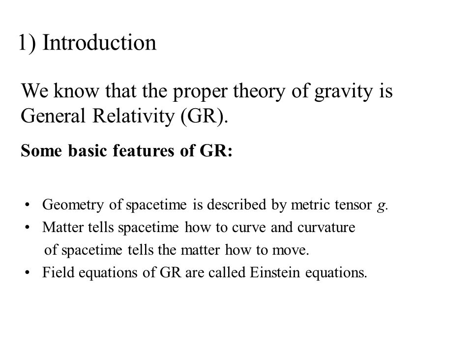 1) Introduction Geometry of spacetime is described by metric tensor g.