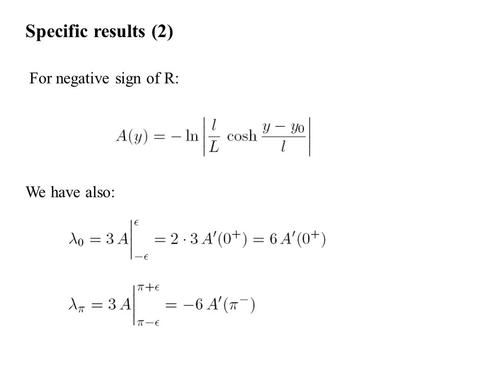 Specific results (2) We have also: For negative sign of R: