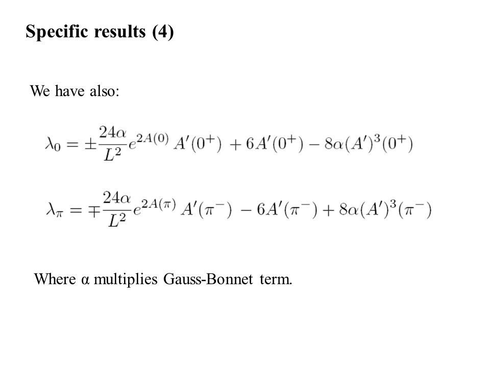Specific results (4) We have also: Where α multiplies Gauss-Bonnet term.