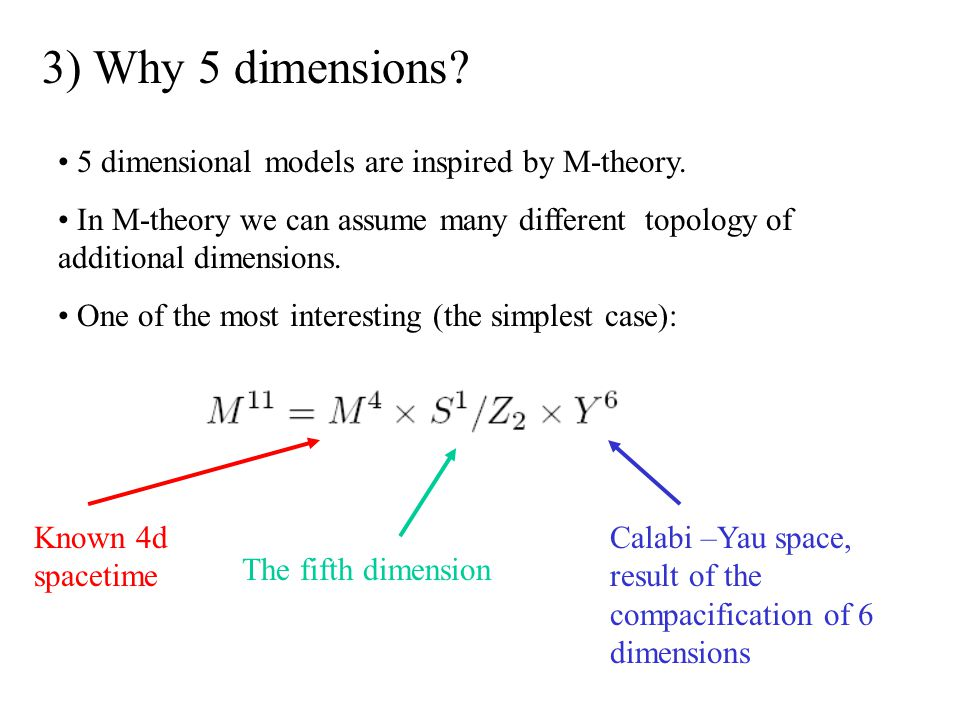 3) Why 5 dimensions.5 dimensional models are inspired by M-theory.