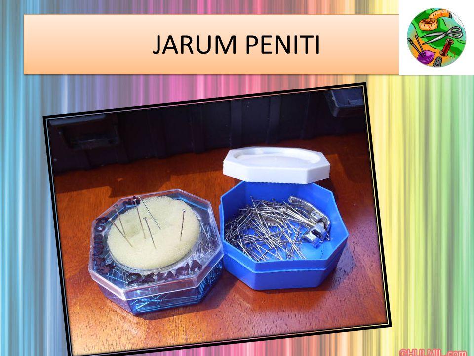 JARUM PENITI Digunakan untuk menyemat pola pada fabrik dan menyemat kepingan fabrik sebelum menjahit jelujur