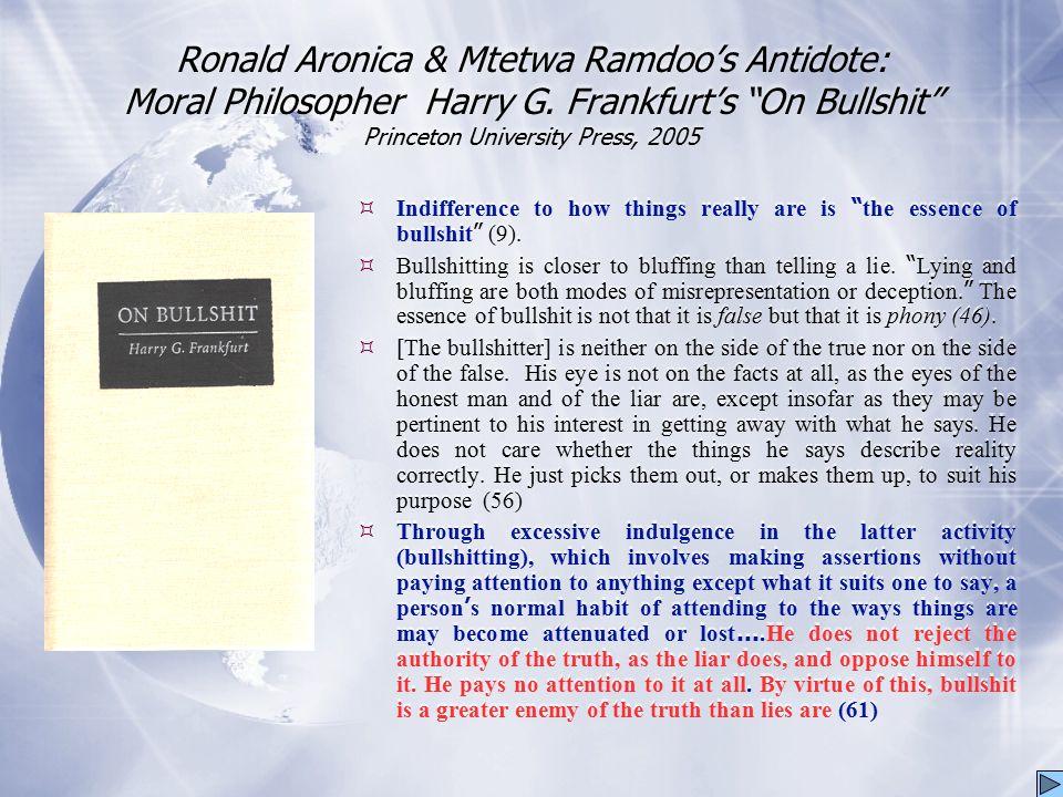 "Ronald Aronica & Mtetwa Ramdoo's Antidote: Moral Philosopher Harry G. Frankfurt's ""On Bullshit"" Princeton University Press, 2005  Indifference to how"