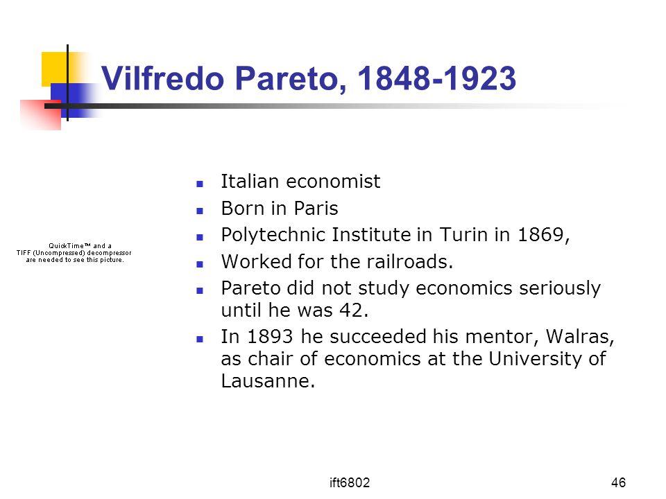 ift680246 Vilfredo Pareto, 1848-1923 Italian economist Born in Paris Polytechnic Institute in Turin in 1869, Worked for the railroads. Pareto did not