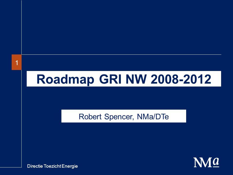 Directie Toezicht Energie 11 Roadmap GRI NW 2008-2012 Robert Spencer, NMa/DTe