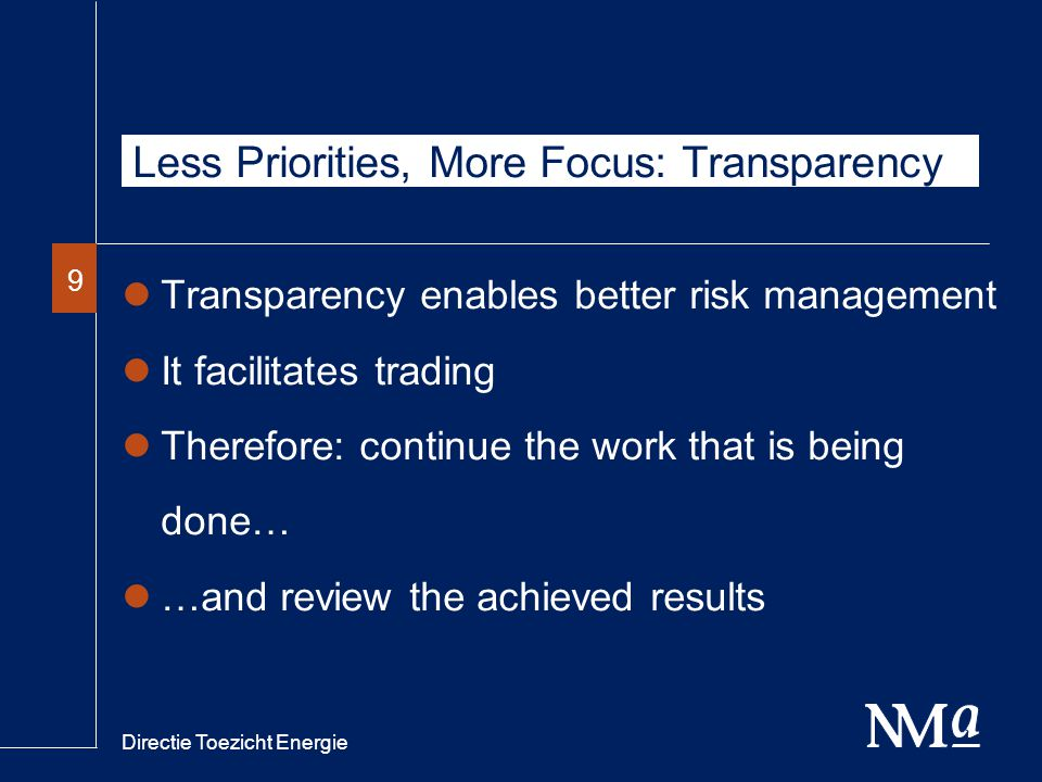 Directie Toezicht Energie 99 Transparency enables better risk management It facilitates trading Therefore: continue the work that is being done… …and review the achieved results Less Priorities, More Focus: Transparency
