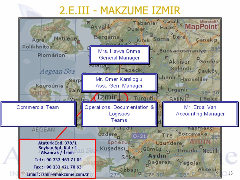 13 Atatürk Cad. 378/1 Soyhan Apt. Kat : 4 Alsancak / İzmir Tel :+90 232 463 71 04 Fax :+90 232 421 70 63 Email : izmir@makzume.com.tr 2.E.III - MAKZUM