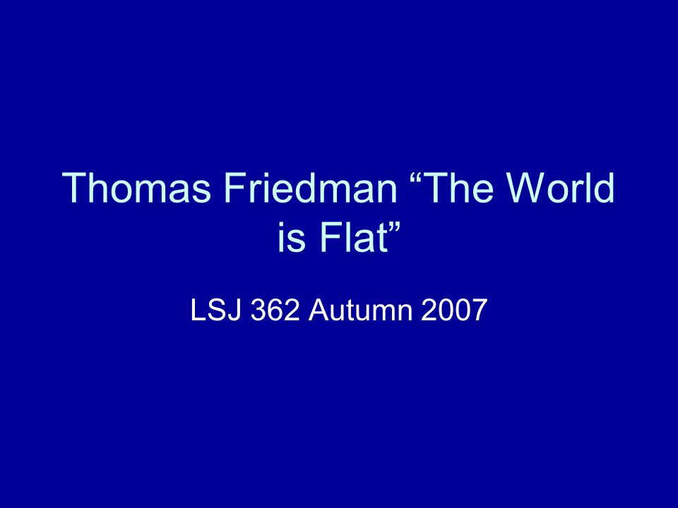 "Thomas Friedman ""The World is Flat"" LSJ 362 Autumn 2007"