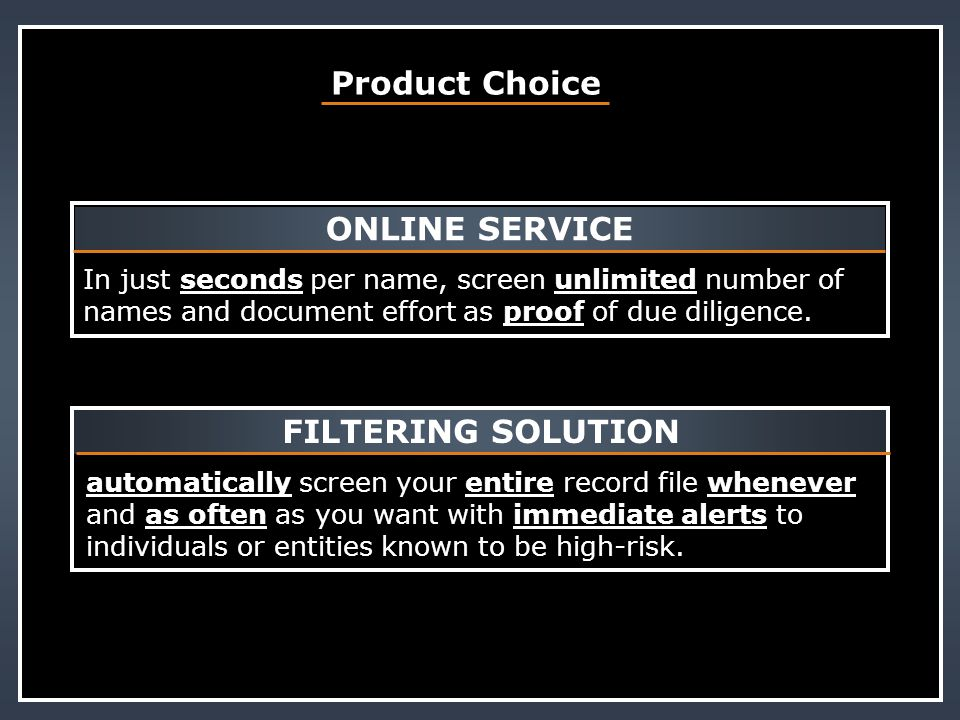Product Choice In just seconds per name, screen unlimited number of names and document effort as proof of due diligence. ONLINE SERVICE automatically