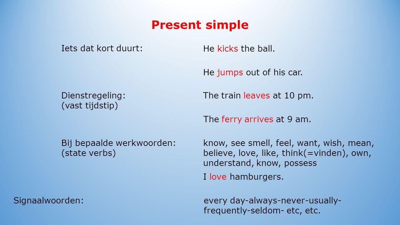 Present simple Dienstregeling: (vast tijdstip) Iets dat kort duurt: He kicks the ball.