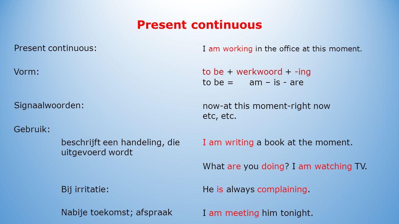 Present continuous Present continuous: Vorm: I am meeting him tonight.