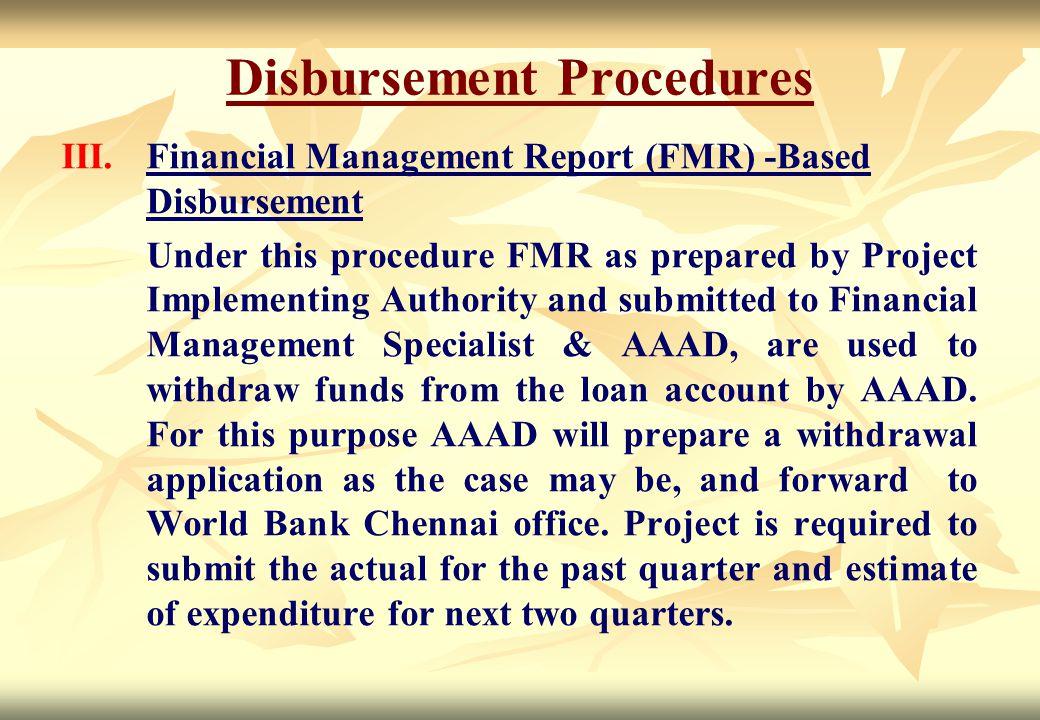 Disbursement Procedures III. III.Financial Management Report (FMR) -Based Disbursement Under this procedure FMR as prepared by Project Implementing Au
