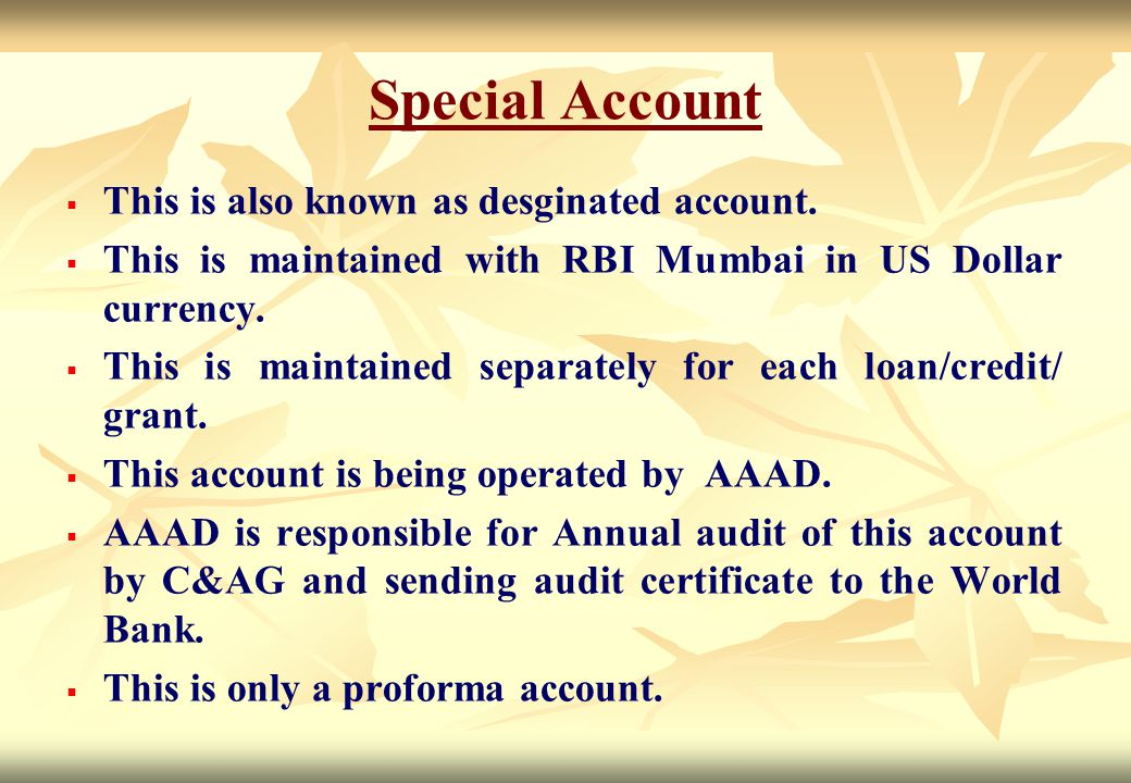 Special Account   This is also known as desginated account.   This is maintained with RBI Mumbai in US Dollar currency.   This is maintained sep