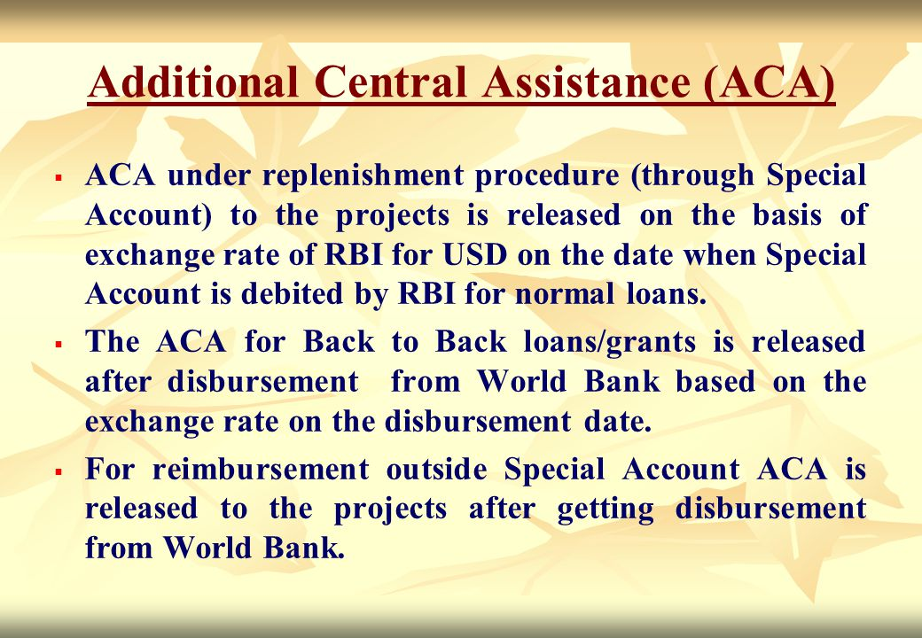 Additional Central Assistance (ACA)   ACA under replenishment procedure (through Special Account) to the projects is released on the basis of exchan