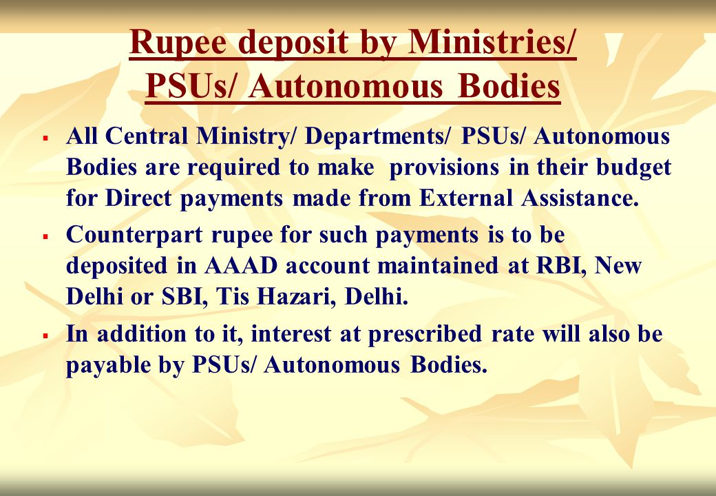 Rupee deposit by Ministries/ PSUs/ Autonomous Bodies   All Central Ministry/ Departments/ PSUs/ Autonomous Bodies are required to make provisions in