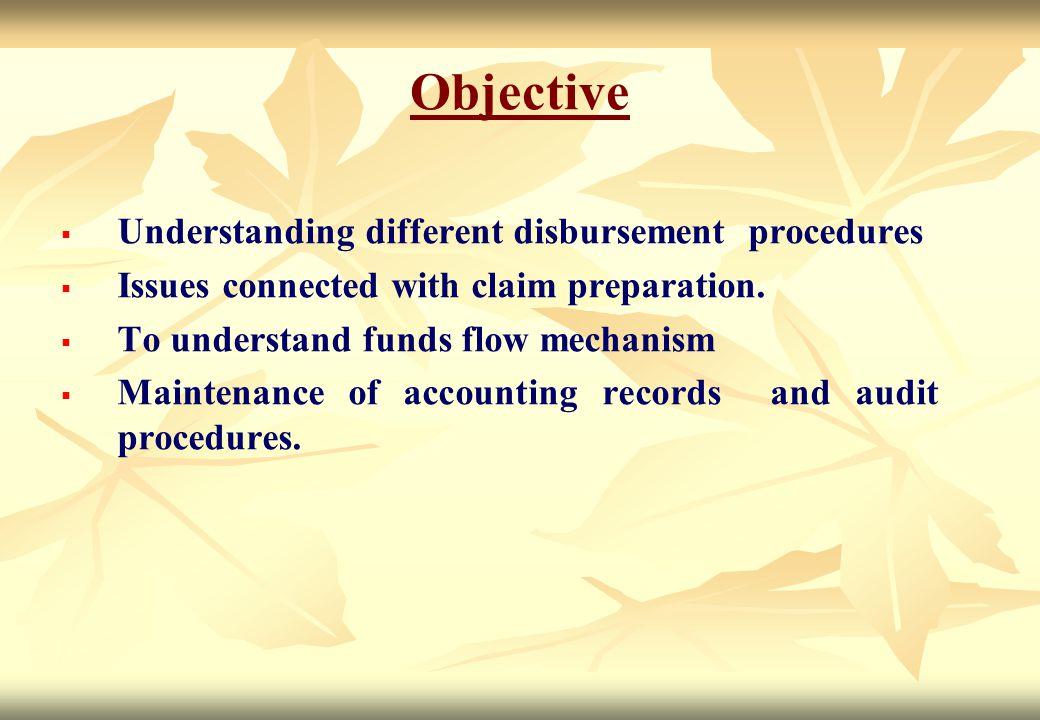 Objective   Understanding different disbursement procedures   Issues connected with claim preparation.   To understand funds flow mechanism  