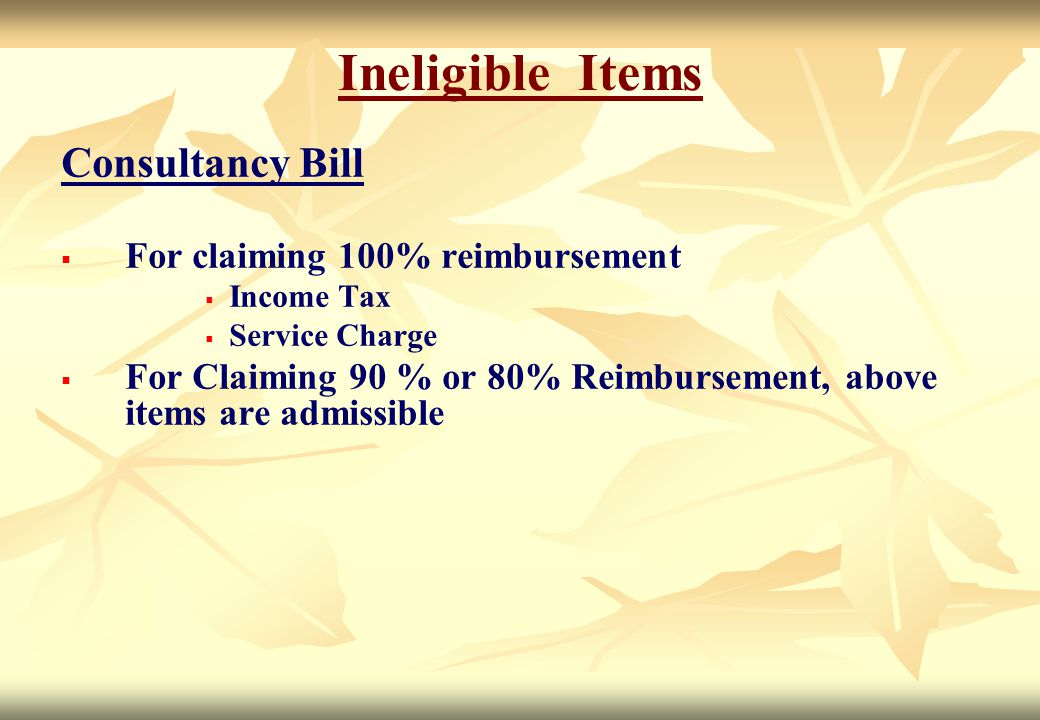 Ineligible Items Consultancy Bill   For claiming 100% reimbursement   Income Tax   Service Charge   For Claiming 90 % or 80% Reimbursement, ab