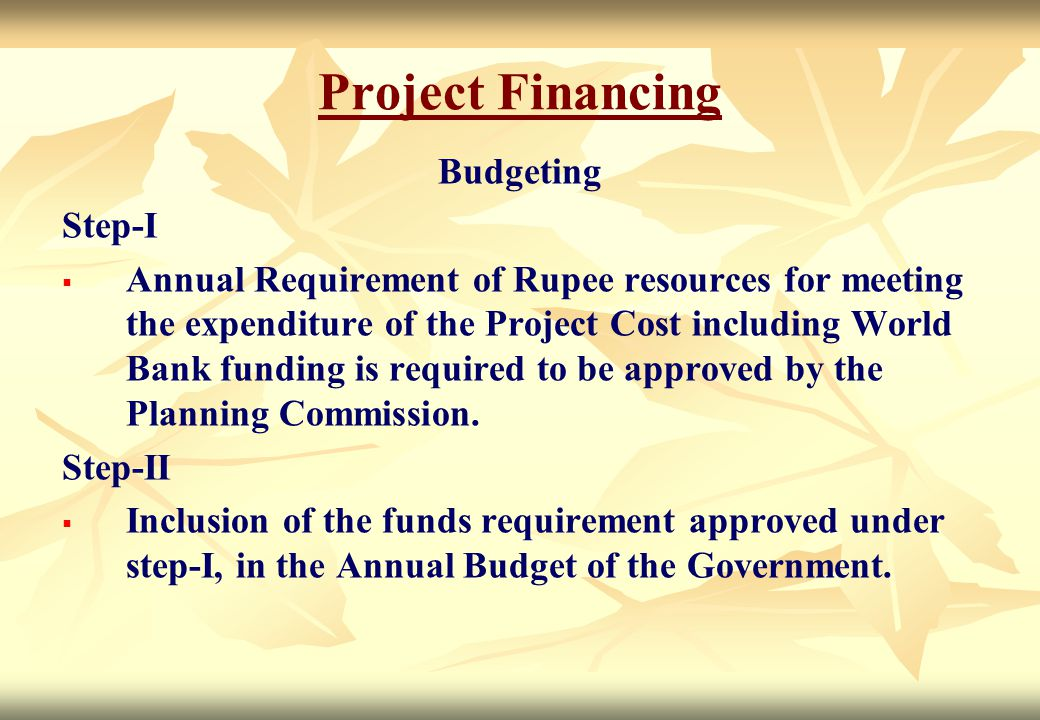 Project Financing Budgeting Step-I   Annual Requirement of Rupee resources for meeting the expenditure of the Project Cost including World Bank fund