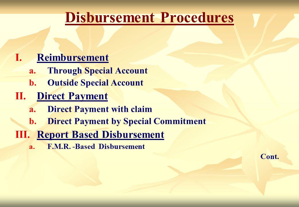 Disbursement Procedures I. I.Reimbursement a. a.Through Special Account b. b.Outside Special Account II. II.Direct Payment a. a.Direct Payment with cl
