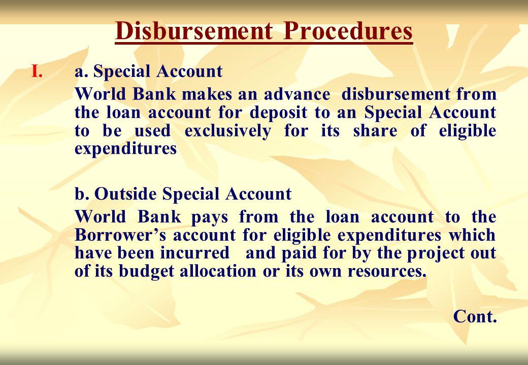 Disbursement Procedures I. I.a. Special Account World Bank makes an advance disbursement from the loan account for deposit to an Special Account to be