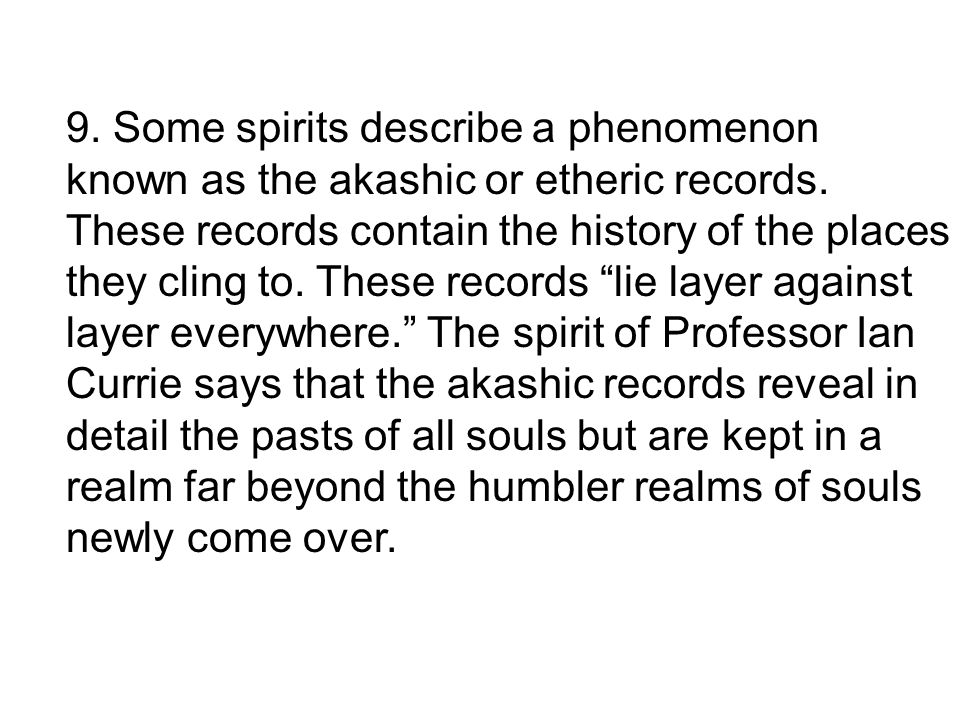 9. Some spirits describe a phenomenon known as the akashic or etheric records.