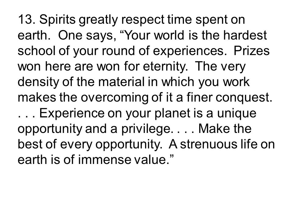 13. Spirits greatly respect time spent on earth.