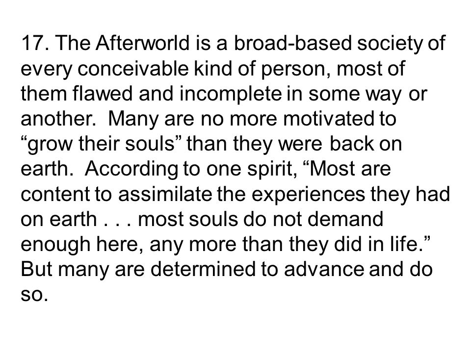 17. The Afterworld is a broad-based society of every conceivable kind of person, most of them flawed and incomplete in some way or another. Many are n