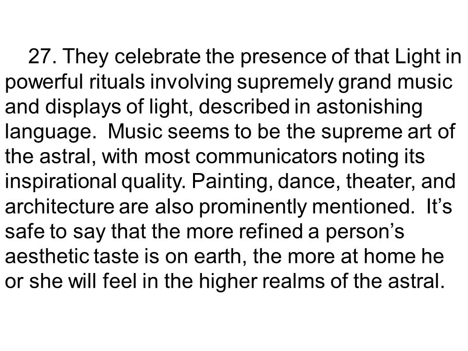 27. They celebrate the presence of that Light in powerful rituals involving supremely grand music and displays of light, described in astonishing lang