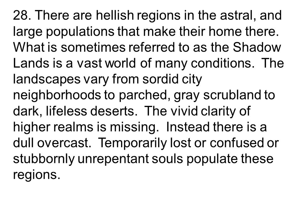 28. There are hellish regions in the astral, and large populations that make their home there.