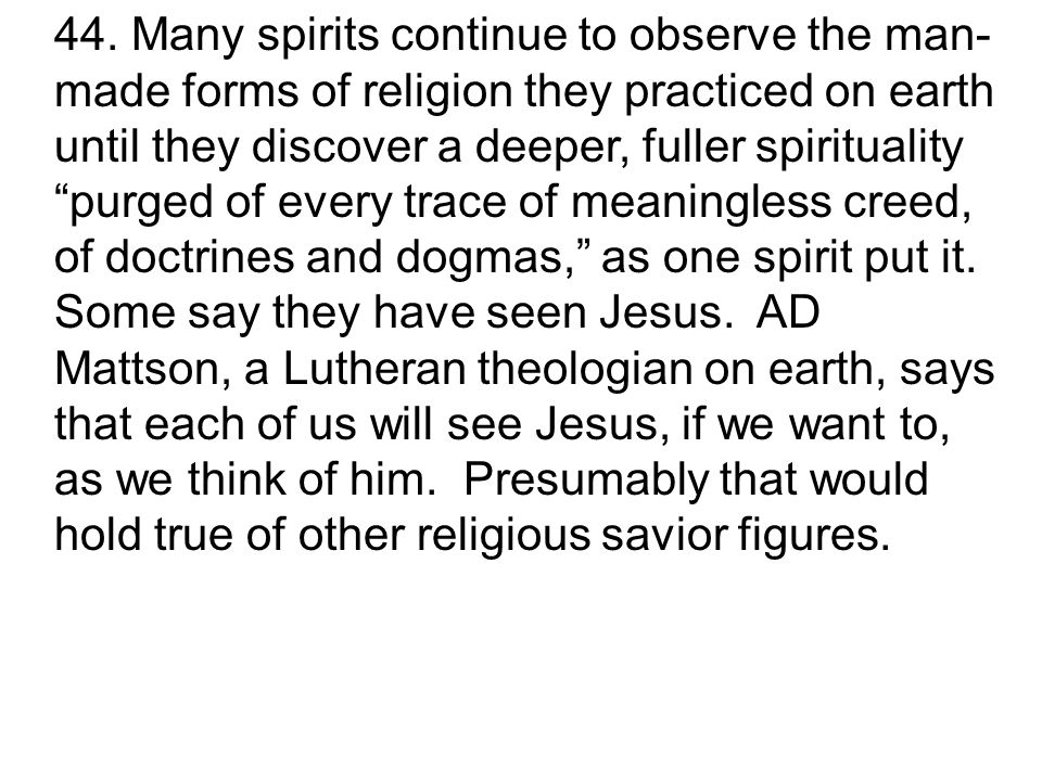 """44. Many spirits continue to observe the man- made forms of religion they practiced on earth until they discover a deeper, fuller spirituality """"purged"""