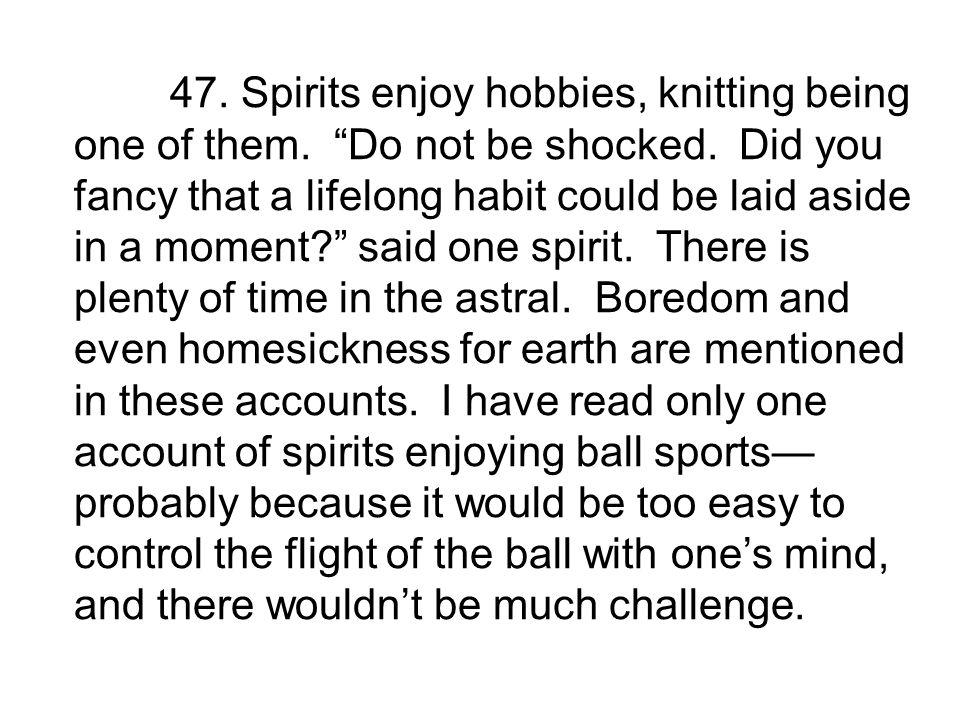 47. Spirits enjoy hobbies, knitting being one of them.