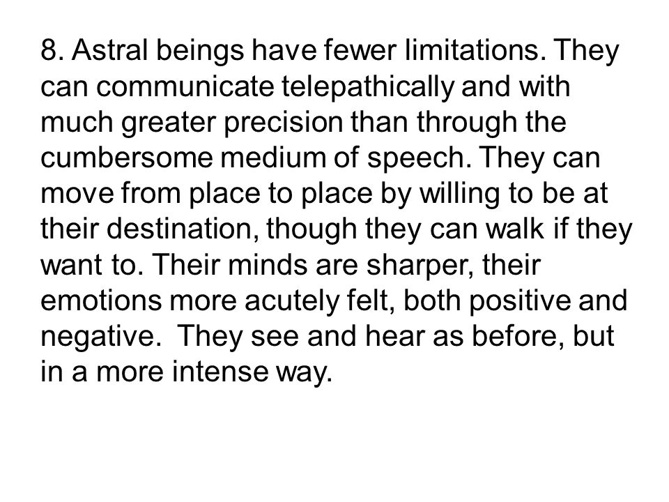 8. Astral beings have fewer limitations.