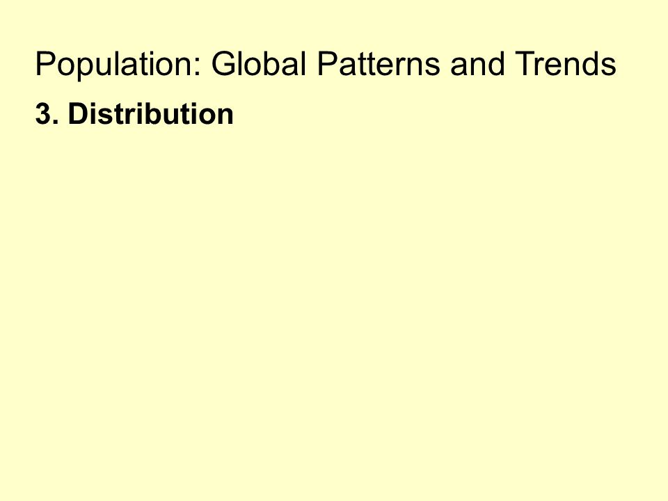 Population: Global Patterns and Trends 3. Distribution