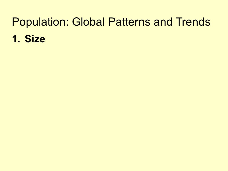 Population: Global Patterns and Trends 1.Size
