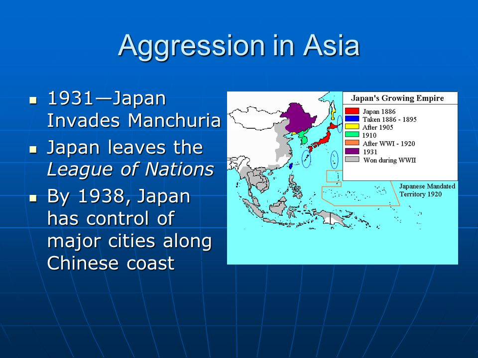 Aggression in Asia 1931—Japan Invades Manchuria 1931—Japan Invades Manchuria Japan leaves the League of Nations Japan leaves the League of Nations By