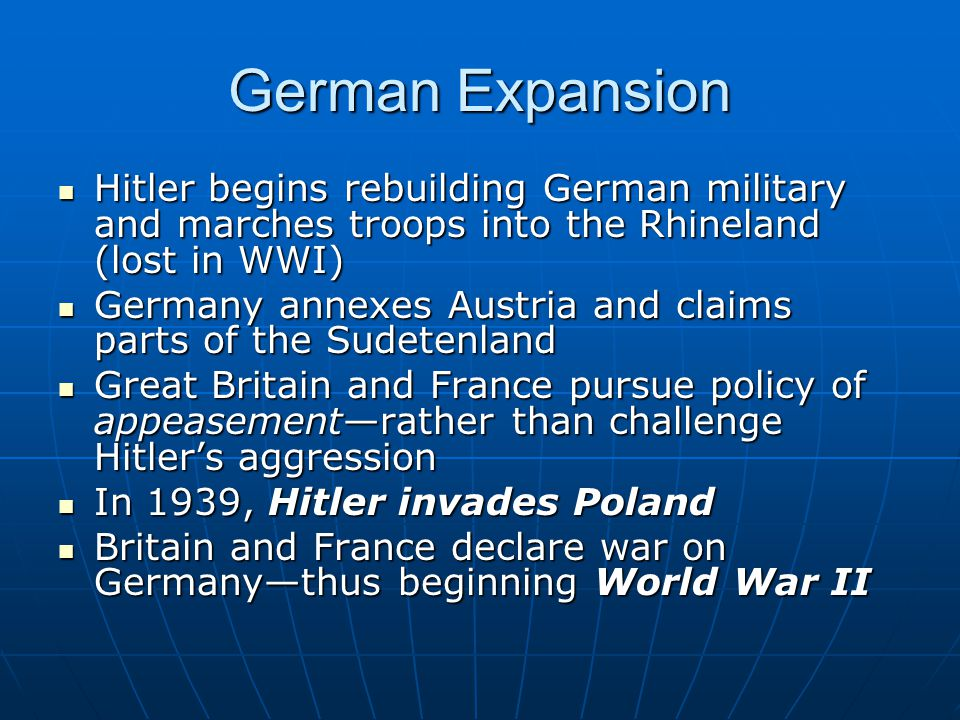 German Expansion Hitler begins rebuilding German military and marches troops into the Rhineland (lost in WWI) Hitler begins rebuilding German military