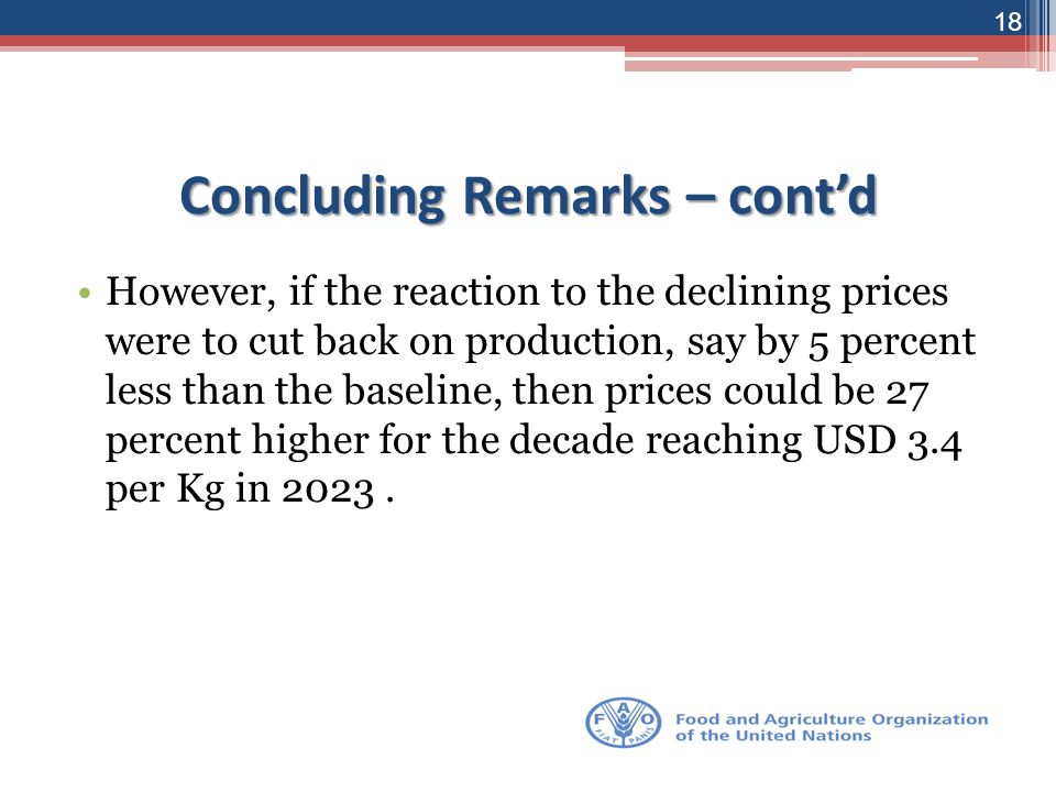 Concluding Remarks – cont'd However, if the reaction to the declining prices were to cut back on production, say by 5 percent less than the baseline,