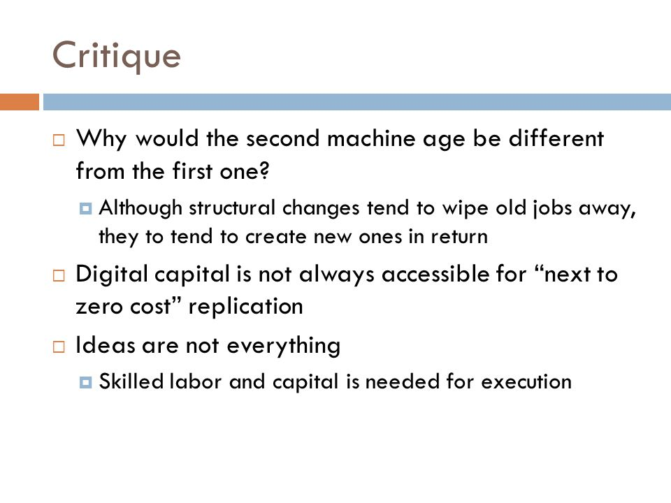 Critique  Why would the second machine age be different from the first one?  Although structural changes tend to wipe old jobs away, they to tend to